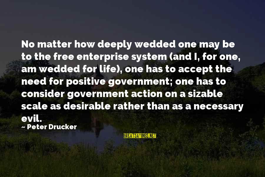 Life And Evil Sayings By Peter Drucker: No matter how deeply wedded one may be to the free enterprise system (and I,