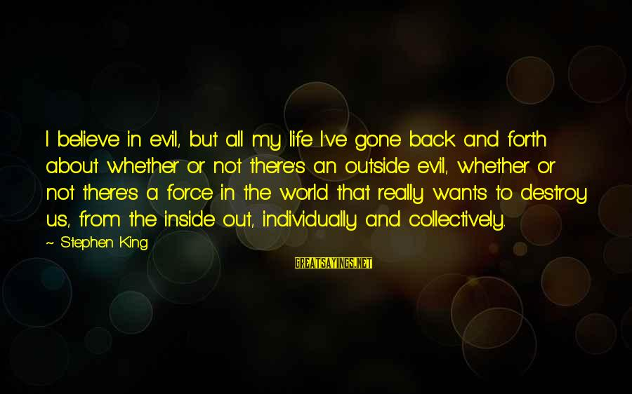 Life And Evil Sayings By Stephen King: I believe in evil, but all my life I've gone back and forth about whether