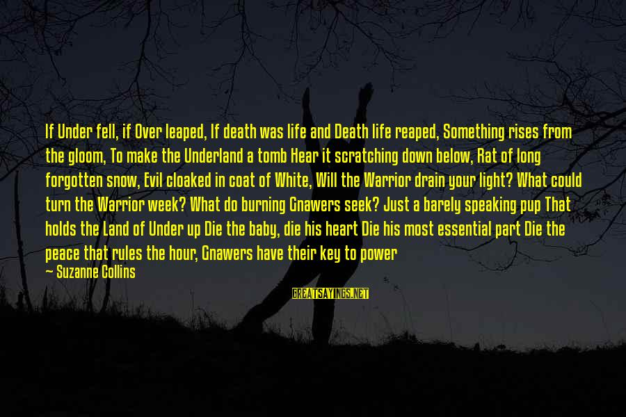 Life And Evil Sayings By Suzanne Collins: If Under fell, if Over leaped, If death was life and Death life reaped, Something
