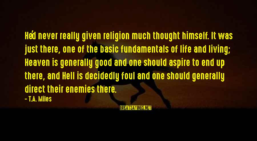 Life And Evil Sayings By T.A. Miles: He'd never really given religion much thought himself. It was just there, one of the