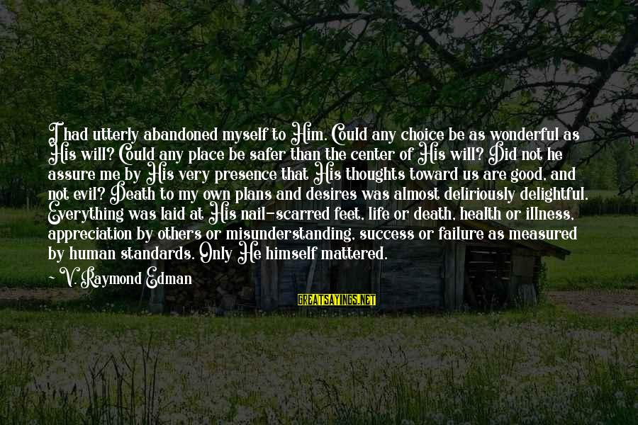 Life And Evil Sayings By V. Raymond Edman: I had utterly abandoned myself to Him. Could any choice be as wonderful as His