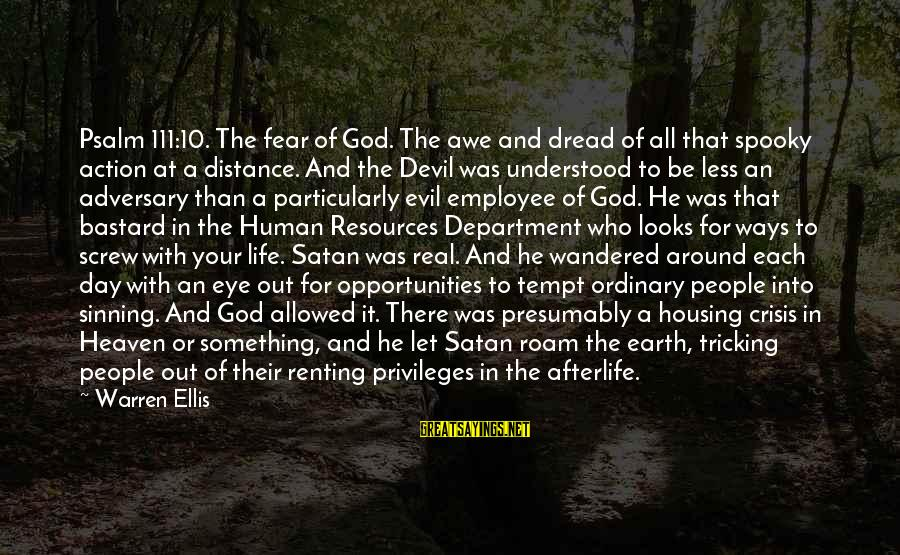 Life And Evil Sayings By Warren Ellis: Psalm 111:10. The fear of God. The awe and dread of all that spooky action