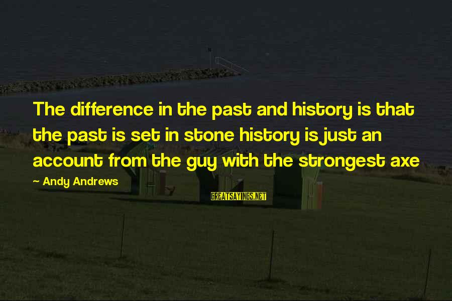 Life And Inspirational Sayings By Andy Andrews: The difference in the past and history is that the past is set in stone