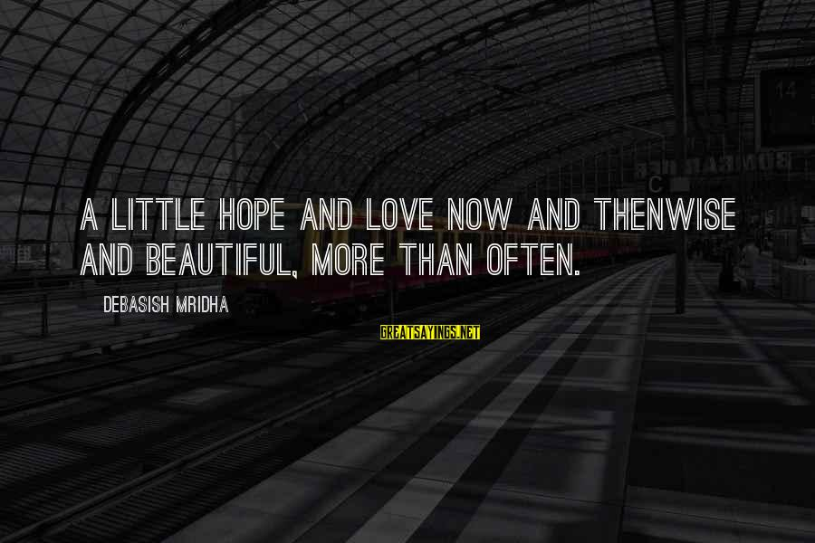 Life And Inspirational Sayings By Debasish Mridha: A little hope and love now and thenWise and beautiful, more than often.