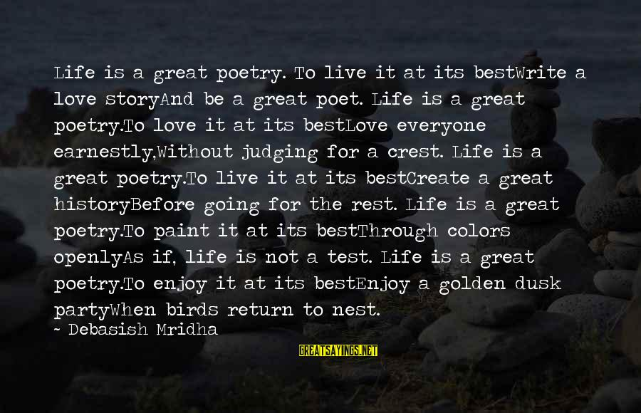 Life And Inspirational Sayings By Debasish Mridha: Life is a great poetry. To live it at its bestWrite a love storyAnd be