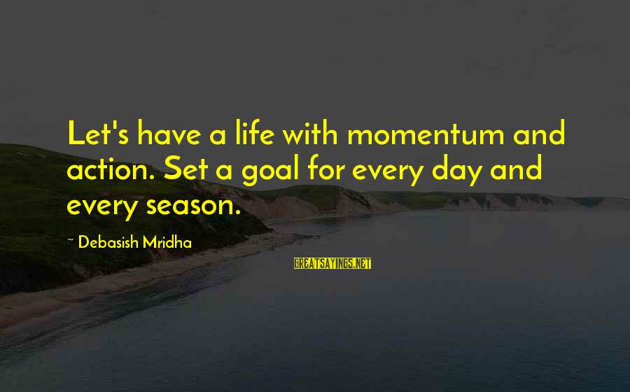 Life And Inspirational Sayings By Debasish Mridha: Let's have a life with momentum and action. Set a goal for every day and