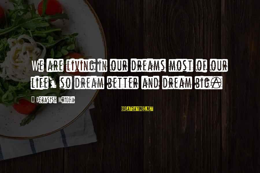 Life And Inspirational Sayings By Debasish Mridha: We are living in our dreams most of our life, so dream better and dream