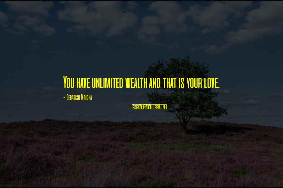 Life And Inspirational Sayings By Debasish Mridha: You have unlimited wealth and that is your love.
