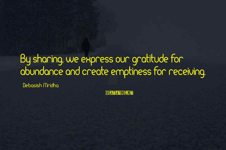 Life And Inspirational Sayings By Debasish Mridha: By sharing, we express our gratitude for abundance and create emptiness for receiving.