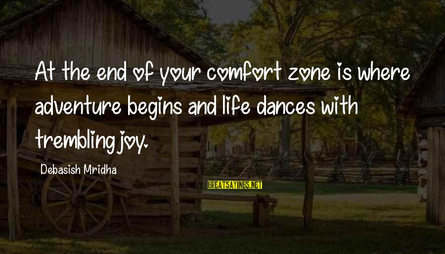Life And Inspirational Sayings By Debasish Mridha: At the end of your comfort zone is where adventure begins and life dances with