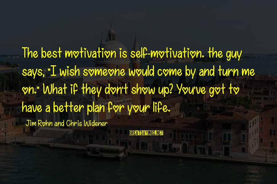 """Life And Inspirational Sayings By Jim Rohn And Chris Widener: The best motivation is self-motivation. the guy says, """"I wish someone would come by and"""