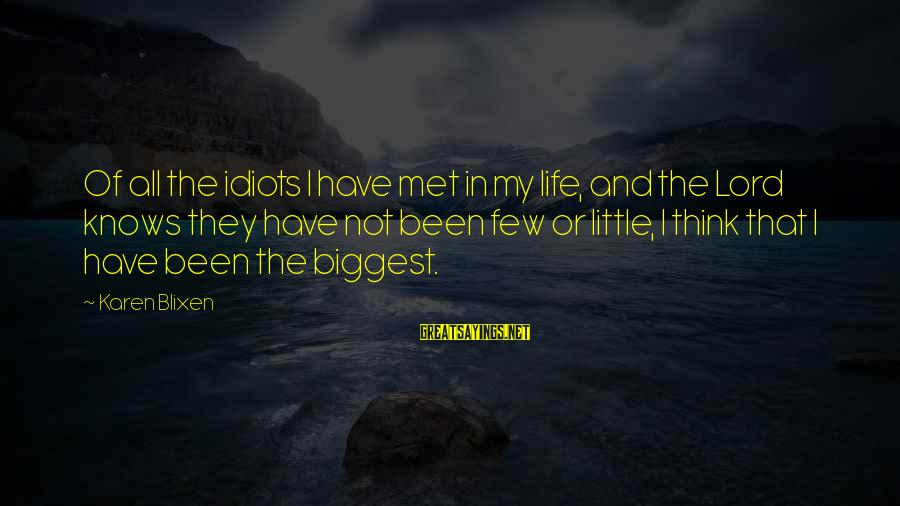 Life And Inspirational Sayings By Karen Blixen: Of all the idiots I have met in my life, and the Lord knows they