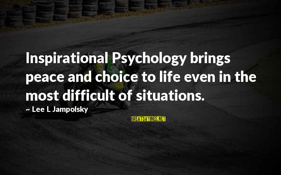 Life And Inspirational Sayings By Lee L Jampolsky: Inspirational Psychology brings peace and choice to life even in the most difficult of situations.