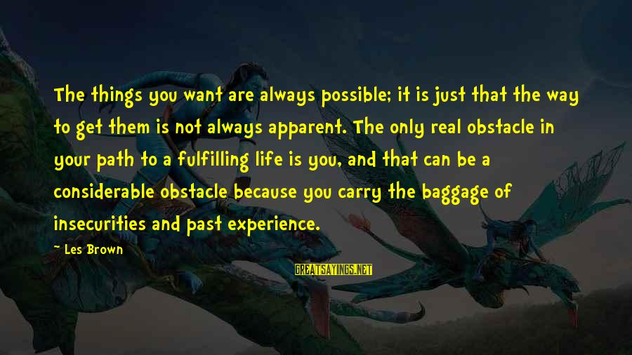 Life And Inspirational Sayings By Les Brown: The things you want are always possible; it is just that the way to get