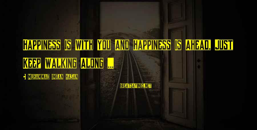 Life And Inspirational Sayings By Muhammad Imran Hasan: Happiness Is With You And Happiness Is Ahead, Just Keep Walking Along ...