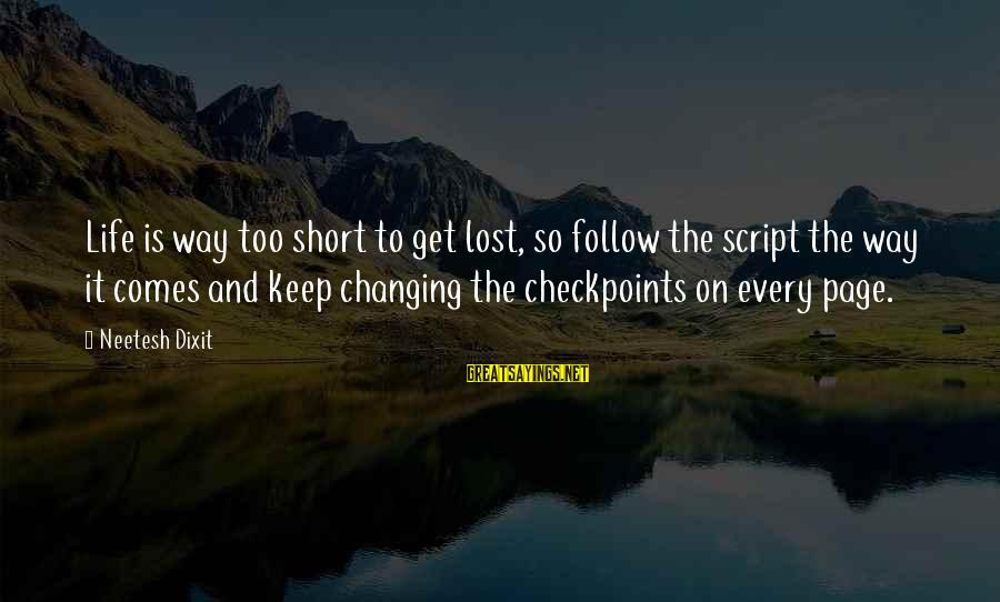Life And Inspirational Sayings By Neetesh Dixit: Life is way too short to get lost, so follow the script the way it