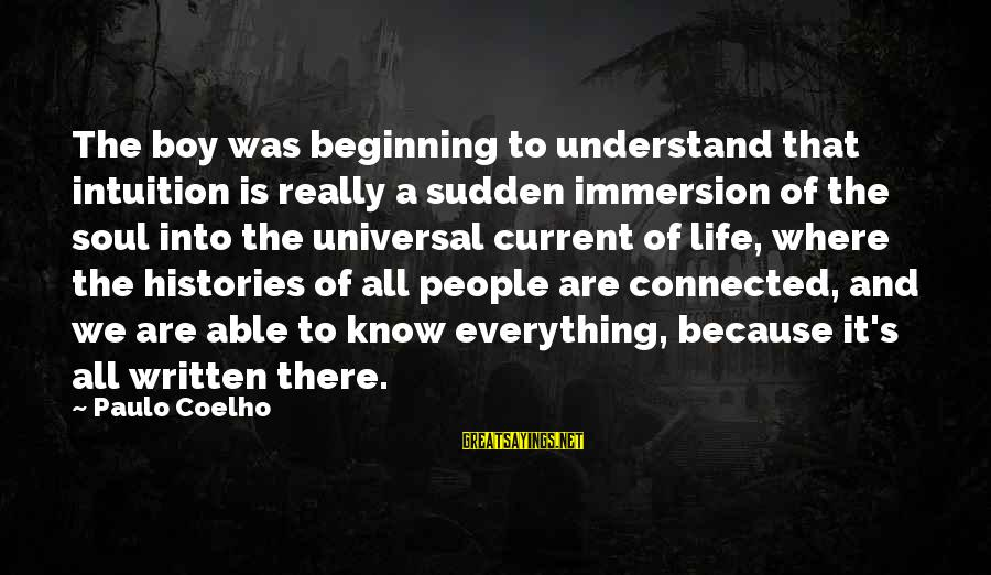 Life And Inspirational Sayings By Paulo Coelho: The boy was beginning to understand that intuition is really a sudden immersion of the