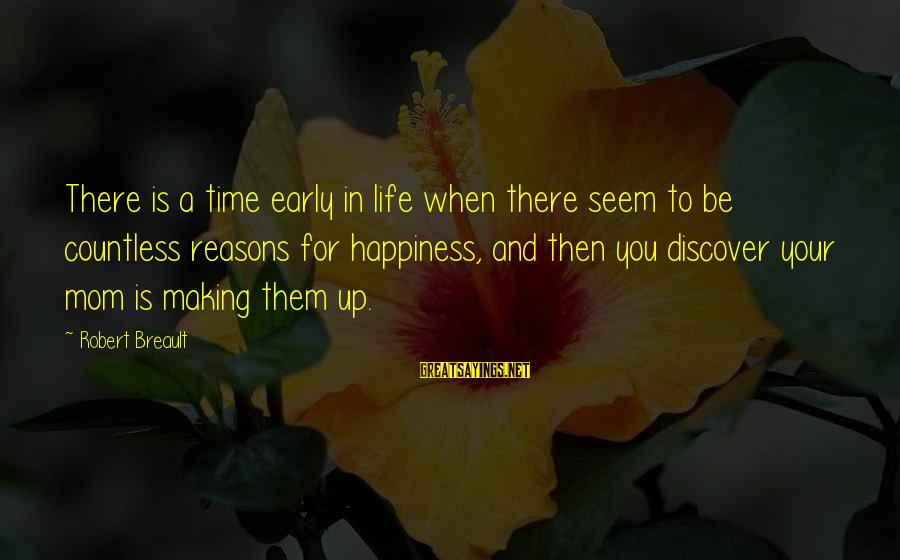 Life And Inspirational Sayings By Robert Breault: There is a time early in life when there seem to be countless reasons for