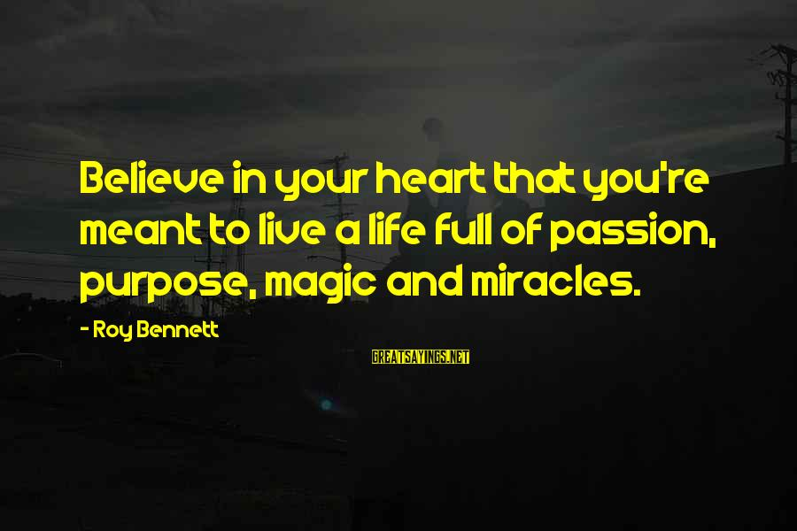 Life And Inspirational Sayings By Roy Bennett: Believe in your heart that you're meant to live a life full of passion, purpose,