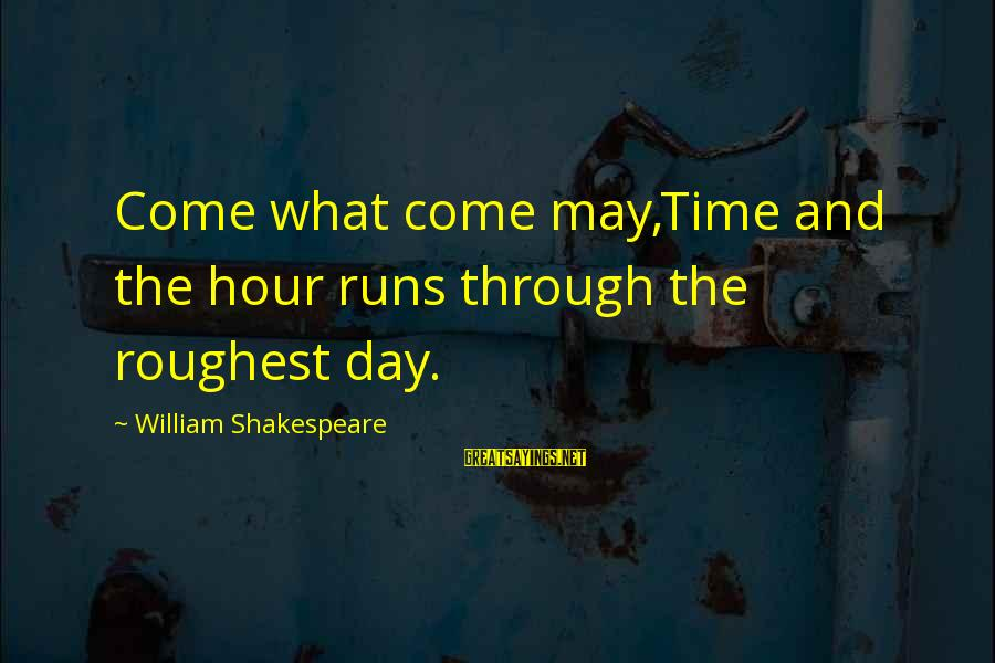 Life And Inspirational Sayings By William Shakespeare: Come what come may,Time and the hour runs through the roughest day.