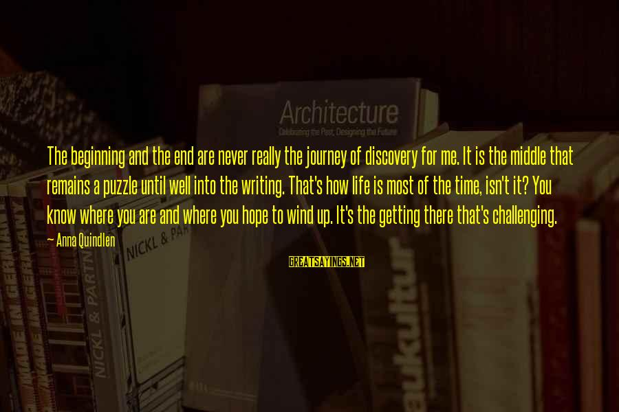 Life And Journey Sayings By Anna Quindlen: The beginning and the end are never really the journey of discovery for me. It