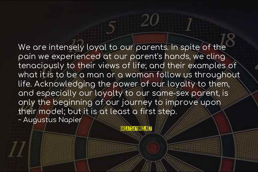 Life And Journey Sayings By Augustus Napier: We are intensely loyal to our parents. In spite of the pain we experienced at