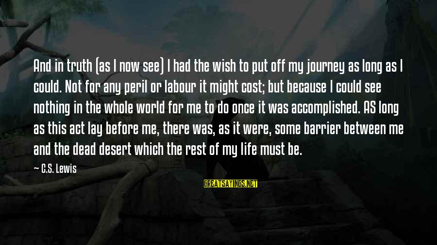 Life And Journey Sayings By C.S. Lewis: And in truth (as I now see) I had the wish to put off my
