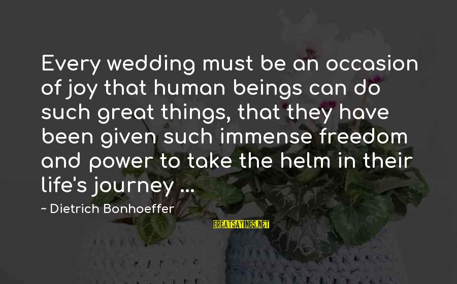 Life And Journey Sayings By Dietrich Bonhoeffer: Every wedding must be an occasion of joy that human beings can do such great