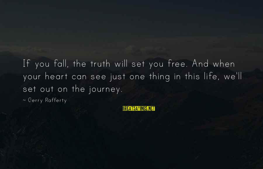 Life And Journey Sayings By Gerry Rafferty: If you fall, the truth will set you free. And when your heart can see