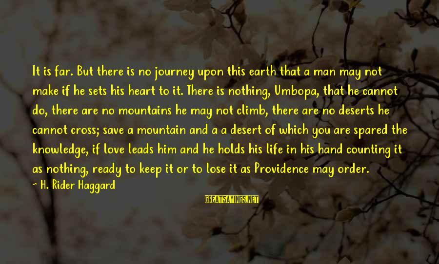Life And Journey Sayings By H. Rider Haggard: It is far. But there is no journey upon this earth that a man may