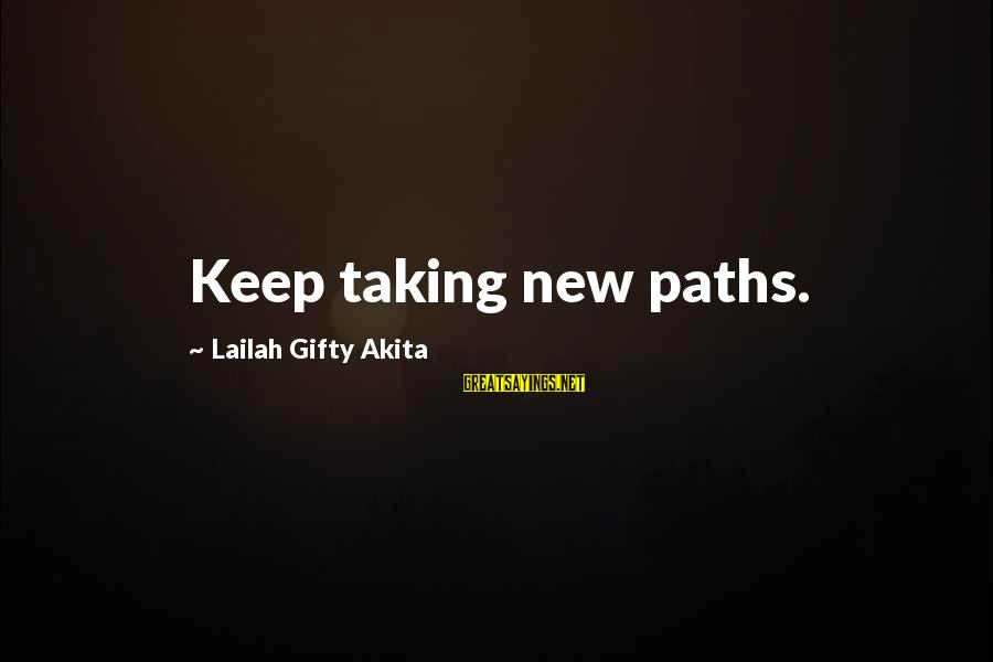 Life And Journey Sayings By Lailah Gifty Akita: Keep taking new paths.