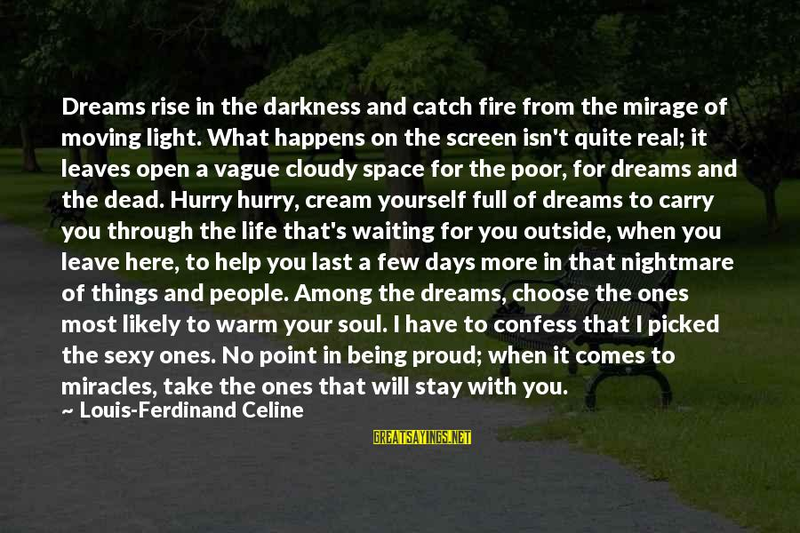 Life And Journey Sayings By Louis-Ferdinand Celine: Dreams rise in the darkness and catch fire from the mirage of moving light. What