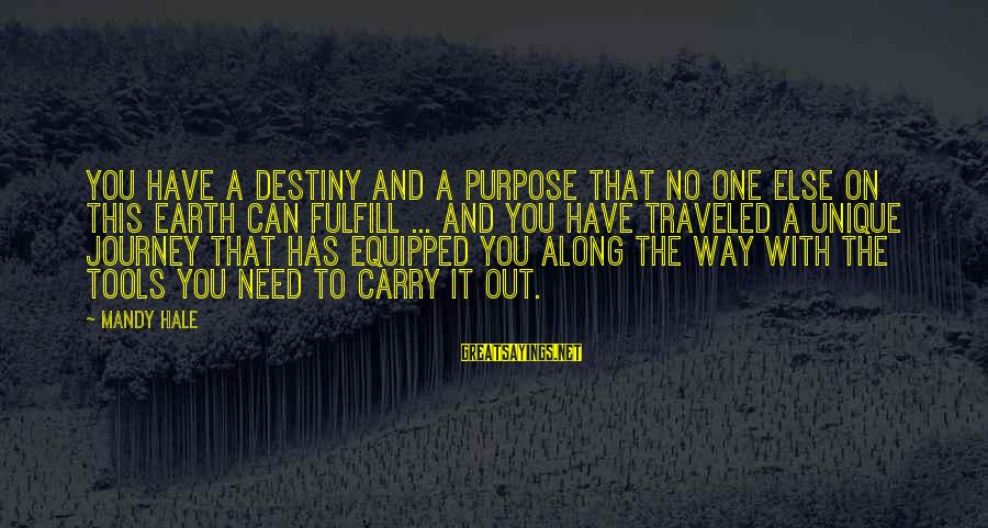 Life And Journey Sayings By Mandy Hale: You have a destiny and a purpose that no one else on this earth can