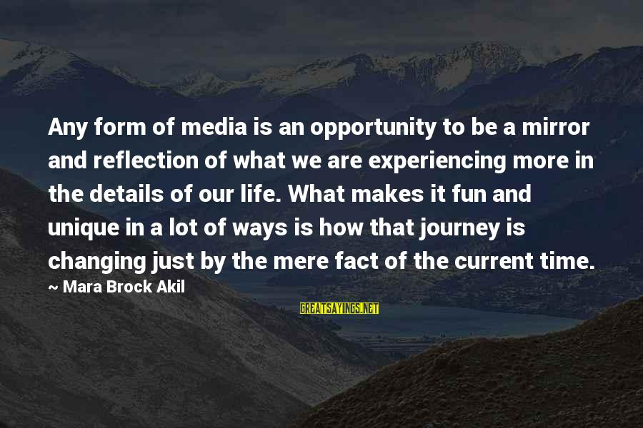 Life And Journey Sayings By Mara Brock Akil: Any form of media is an opportunity to be a mirror and reflection of what