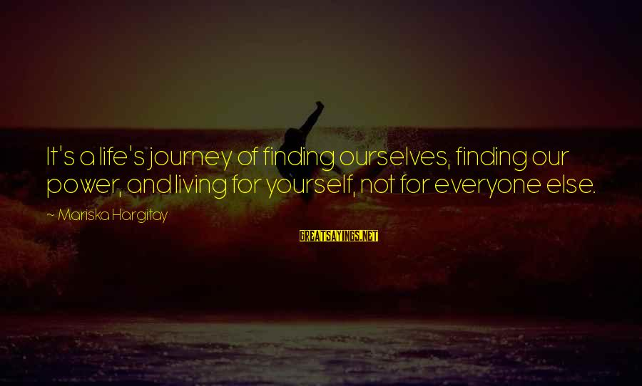 Life And Journey Sayings By Mariska Hargitay: It's a life's journey of finding ourselves, finding our power, and living for yourself, not
