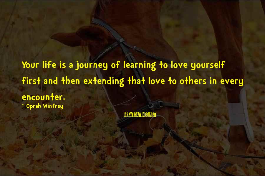 Life And Journey Sayings By Oprah Winfrey: Your life is a journey of learning to love yourself first and then extending that