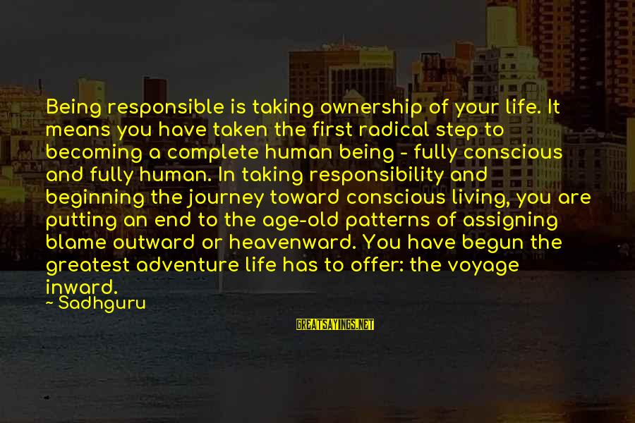 Life And Journey Sayings By Sadhguru: Being responsible is taking ownership of your life. It means you have taken the first