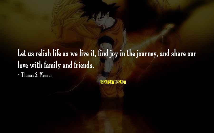 Life And Journey Sayings By Thomas S. Monson: Let us relish life as we live it, find joy in the journey, and share