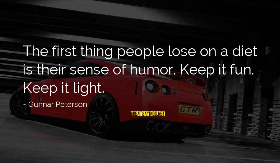 Life And Loss Of Loved Ones Sayings By Gunnar Peterson: The first thing people lose on a diet is their sense of humor. Keep it