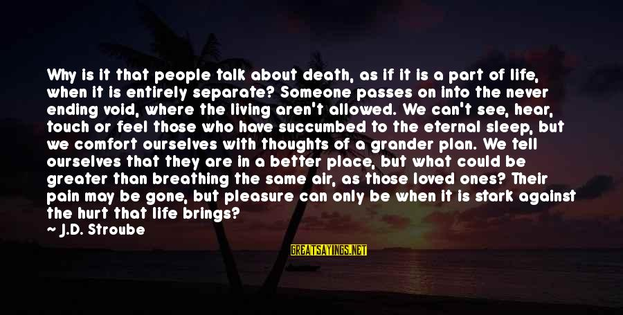 Life And Loss Of Loved Ones Sayings By J.D. Stroube: Why is it that people talk about death, as if it is a part of