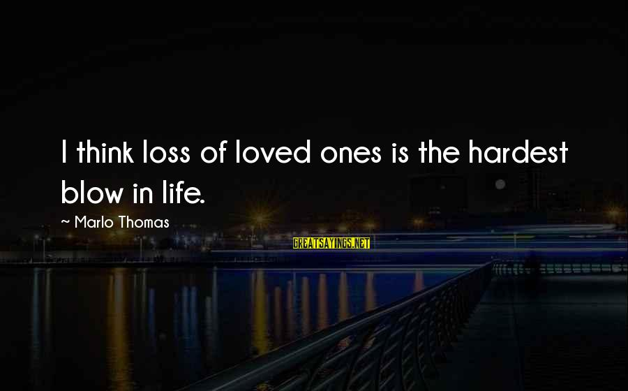 Life And Loss Of Loved Ones Sayings By Marlo Thomas: I think loss of loved ones is the hardest blow in life.