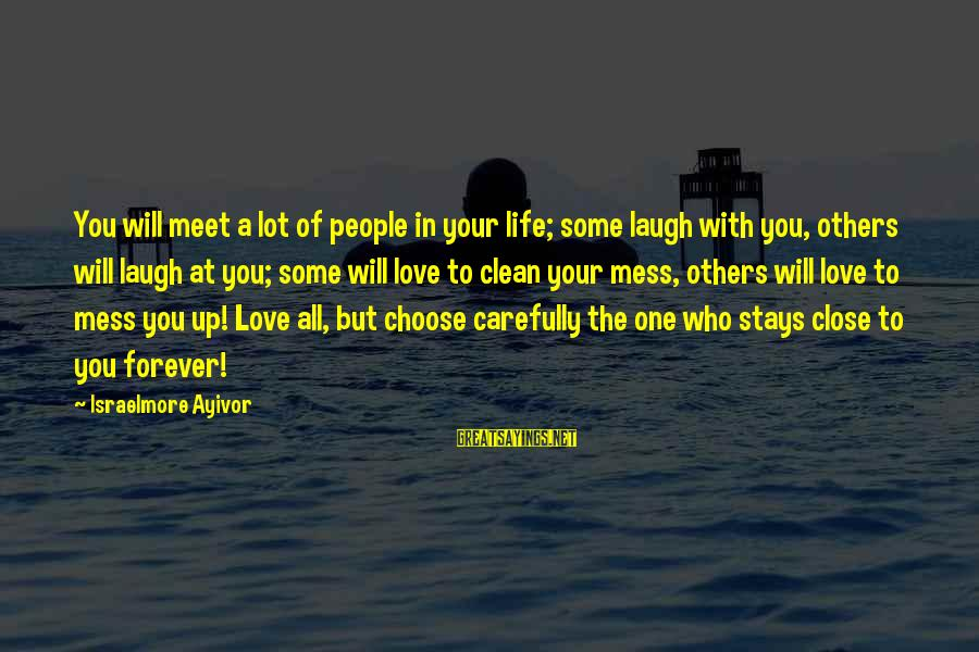Life Bad Friends Sayings By Israelmore Ayivor: You will meet a lot of people in your life; some laugh with you, others