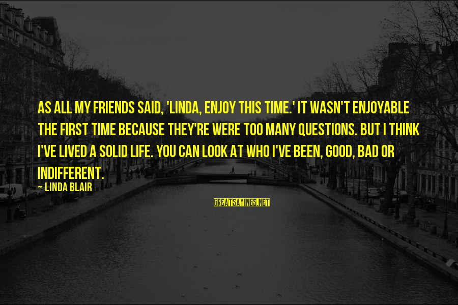 Life Bad Friends Sayings By Linda Blair: As all my friends said, 'Linda, enjoy this time.' It wasn't enjoyable the first time