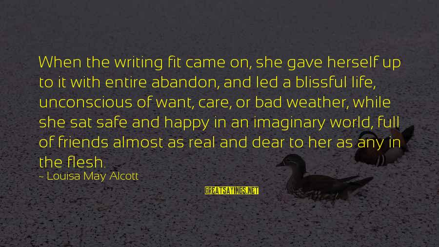 Life Bad Friends Sayings By Louisa May Alcott: When the writing fit came on, she gave herself up to it with entire abandon,