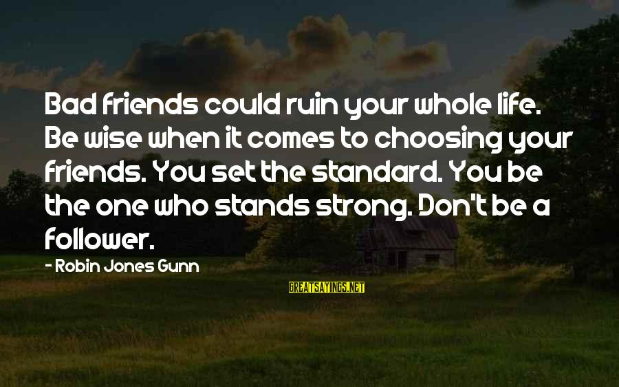 Life Bad Friends Sayings By Robin Jones Gunn: Bad friends could ruin your whole life. Be wise when it comes to choosing your