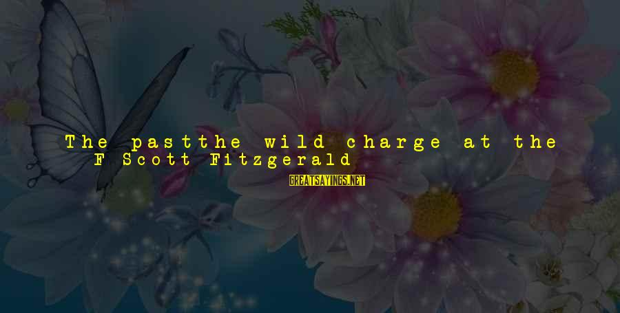 Life Before Marriage Sayings By F Scott Fitzgerald: The pastthe wild charge at the head of his men up San Juan Hill; the
