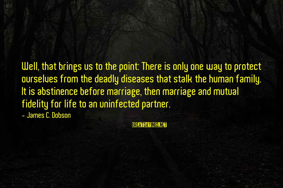 Life Before Marriage Sayings By James C. Dobson: Well, that brings us to the point: There is only one way to protect ourselves