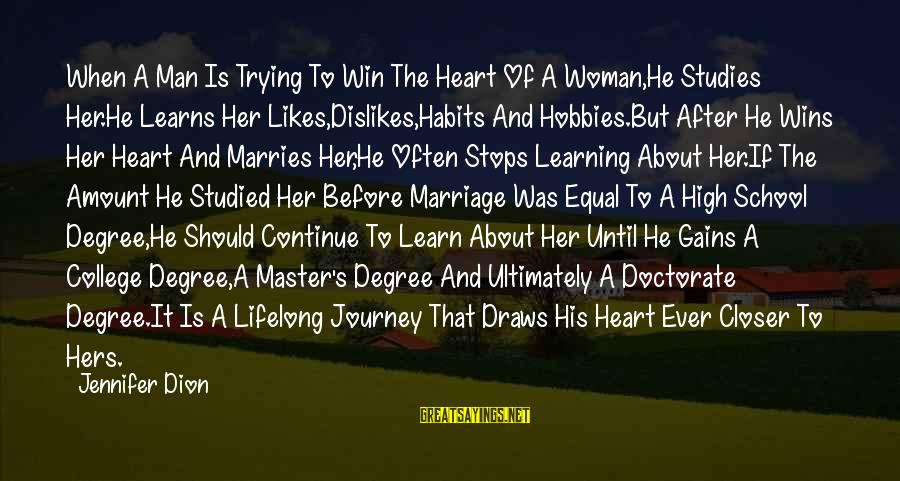 Life Before Marriage Sayings By Jennifer Dion: When A Man Is Trying To Win The Heart Of A Woman,He Studies Her.He Learns