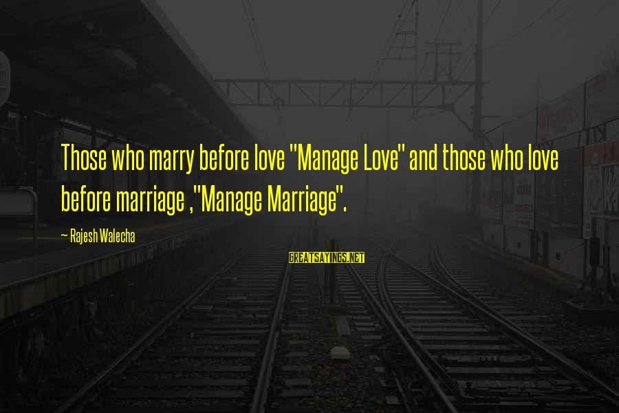 "Life Before Marriage Sayings By Rajesh Walecha: Those who marry before love ""Manage Love"" and those who love before marriage ,""Manage Marriage""."