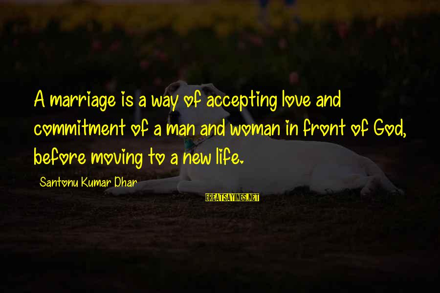 Life Before Marriage Sayings By Santonu Kumar Dhar: A marriage is a way of accepting love and commitment of a man and woman